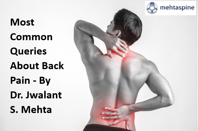 Most Common Queries About Back Pain - By Dr. Jwalant S. Mehta